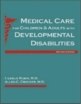 Medical Care for Children and Adults With Developmental Disabilities, by Rubin, 2nd Edition 9781557667663
