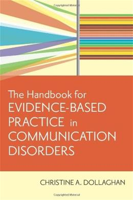 Handbook for Evidence Based Practice in Communication Disorders, by Dollaghan 9781557668707