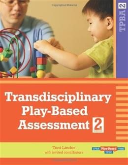 Transdisciplinary Play Based Assessment: A Functional Approach to Working with Young Children, by Linder, 2nd Edition 9781557668714