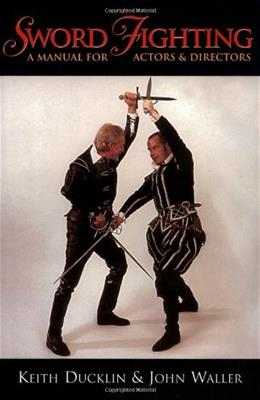 Sword Fighting: A Manual for Actors and Directors, by Ducklin 9781557834591