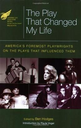 The American Theatre Wing Presents the Play That Changed My Life: Americas Foremost Playwrights on the Plays That Influenced Them (Applause Books) 9781557837400
