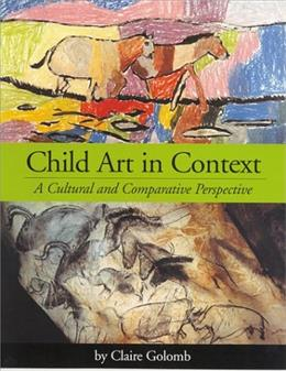 Child Art in Context: A Cultural and Comparative Perspective, by Golomb 9781557989031