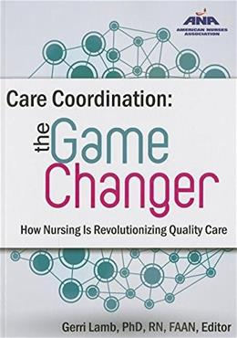 Care Coordination: The Game Changer: How Nursing Is Revolutionizing Quality Care, by Lamb 9781558105430