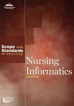 Nursing Informatics: Scope and Standards of Practice, by American Nurses Association, 2nd Edition 9781558105799