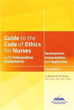 Guide to the Code of Ethics for Nurses: Interpretation and Application, by Fowler, 2nd Edition 9781558106031