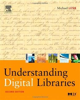 Understanding Digital Libraries, by Lesk, 2nd Edition 9781558609242