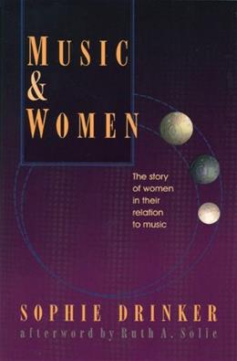 Music and Women: The Story of Women in Their Relation to Music (The Diane Peacock Jezic Series of Women in Music) 9781558611160