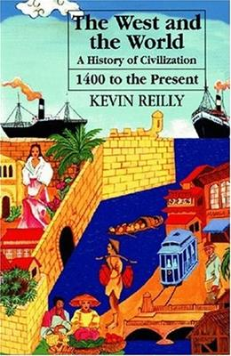 West and the World: A History of Civilization: From 1400 to the Present, by Reilly 9781558761537