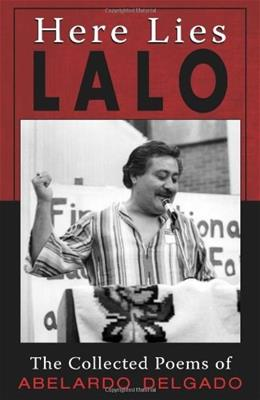 Here Lies Lalo: The Collected Poems of Abelardo Delgado Bilingual 9781558856943