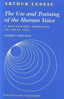 Use and Training of the Human Voice: A Bio Dynamic Approach to Vocal Life, by Lessac, 3rd Edition 9781559346962