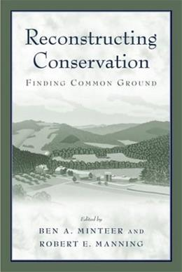 Reconstructing Conservation: Finding Common Ground, by Minteer 9781559633550