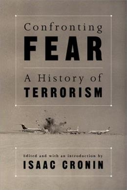 Confronting Fear: A History of Terrorism, by Cronin 9781560253990