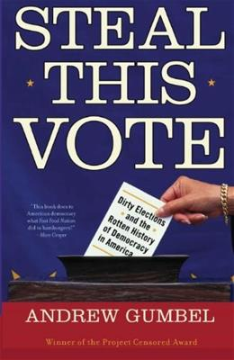 Steal This Vote: Dirty Elections and the Rotten History of Democracy in America Edition Un 9781560256762