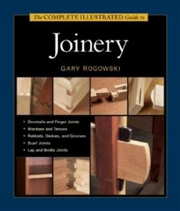 Complete Illustrated Guide to Joinery, by Rogowski 9781561584017