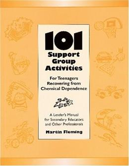 101 Support Group Activities for Teenagers Recovering From Chemical Dependence or Related Problems, by Fleming 9781562460419
