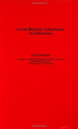 Local History Collections in Libraries, by Phillips 9781563081415