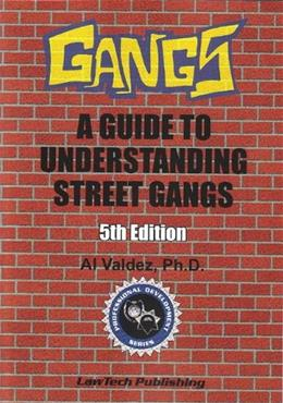 Gangs: A Guide to Understanding Street Gangs, by Valdez, 5th Edition 9781563251474