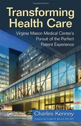 Transforming Health Care: Virginia Mason Medical Centers Pursuit of the Perfect Patient Experience, by St. Martin 9781563273759