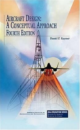 Aircraft Design: A Conceptual Approach, by Raymer, 4th Edition 9781563478291