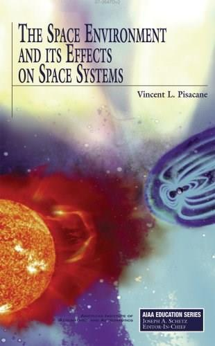 Space Environment and Its Effects on Space Systems, by Pisacane 9781563479267