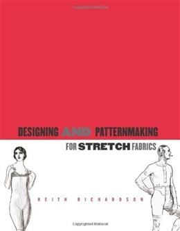 Stretch Fashion: Design and Patternmaking for Stretch and Knit Fabrics, by Richardson 9781563674792