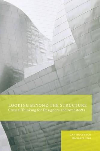 Looking Beyond the Structure: Critical Thinking for Designers and Architects, by Bucsescu 9781563677199