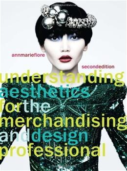 Understanding Aesthetics for the Merchandising and Design Professional, by Fiore, 2nd Edition 9781563678097
