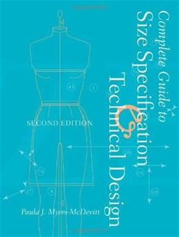 Complete Guide to Size Specification and Technical Design, by Myers-McDevitt, 2nd Edition 2 w/CD 9781563678233