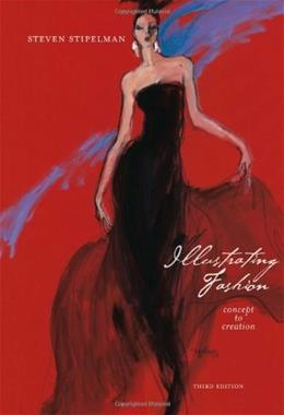Illustrating Fashion: Concept to Creation, by Stipelman, 3rd Edition 3 w/CD 9781563678301