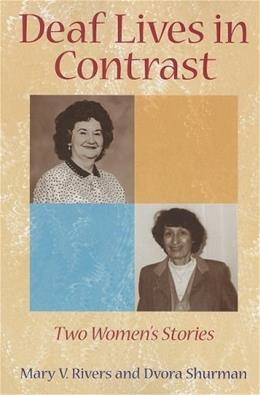 Deaf Lives in Contrast: 2 Womens Stories, by Rivers 9781563683947