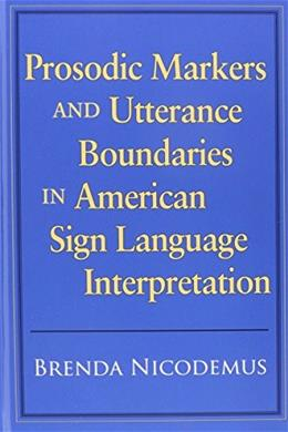 Prosodic Markers and Utterance Boundaries in American Sign Language Interpretation, by Nicodemus 9781563684128