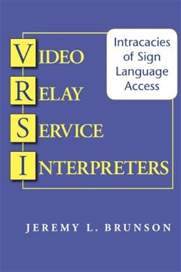 Video Relay Service Interpreters: Intricacies of Sign Language Access, by Brunson 9781563684838