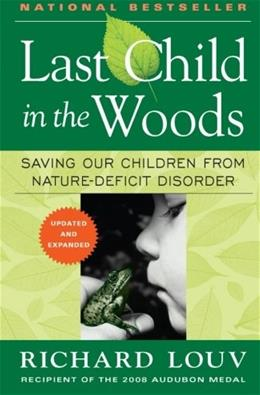 Last Child in the Woods: Saving Our Children From Nature-Deficit Disorder, by Louv 9781565126053