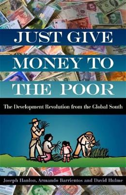 Just Give Money to the Poor: The Development Revolution from the Global South, by Hanlon 9781565493339