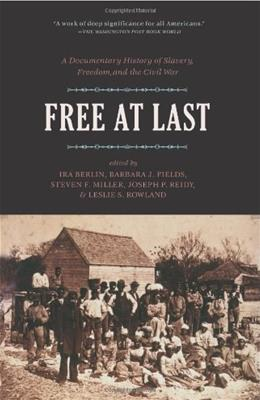 Free at Last: A Documentary History of Slavery, Freedom, and the Civil War (Publications of the Freedmen and Southern Society Project) 9781565841208