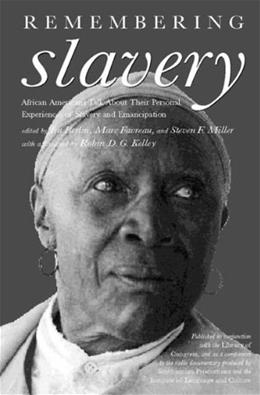 Remembering Slavery: African Americans Talk About Their Personal Experiences of Slavery and Emancipation, by Berlin 9781565845879