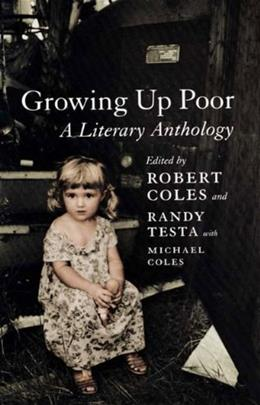 Growing Up Poor: A Literary Anthology, by Coles 9781565847446