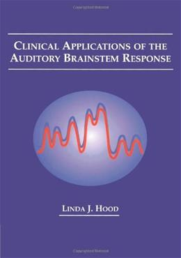 Clinical Applications of the Auditory Brainstem Response, by Hood 9781565932005