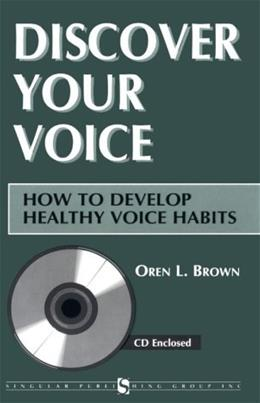 Discover Your Voice: How to Develop Healthy Voice Habits, by Brown BK w/CD 9781565937048
