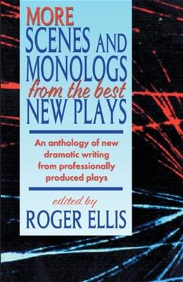 More Scenes and Monologs from the Best New Plays: An Anthology of New Dramatic Writing from Professionally-Produced Plays 9781566081429