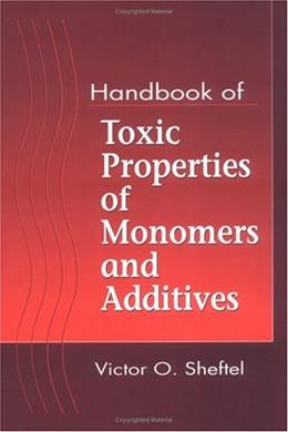 Handbook of Toxic Properties of Monomers and Additives, by Sheftel 9781566700757