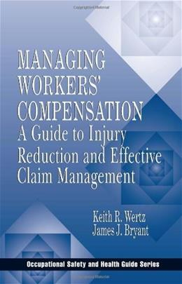 Managing Workers Compensation: A Guide to Injury Reduction and Effective Claim Management, by Wertz 9781566703482