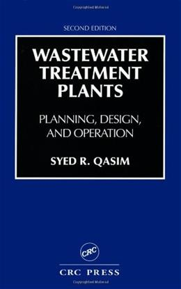Wastewater Treatment Plants: Planning, Design, and Operation, by Qasim, 2nd Edition 9781566766883