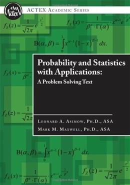 Probability and Statistics with Applications: A Problem Solving Text, by Asimow 9781566987219