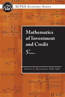 Mathematics of Investment and Credit, 5th Edition (ACTEX Academic Series) 9781566987677
