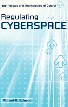 Regulating Cyberspace: The Policies and Technologies of Control, by Spinello 9781567204452