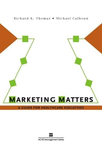 Marketing Matters: A Guide for Healthcare Executives, by Thomas 9781567932768