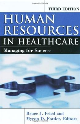Human Resources In Healthcare: Managing for Success, by Fried, 3rd Edition 9781567932997