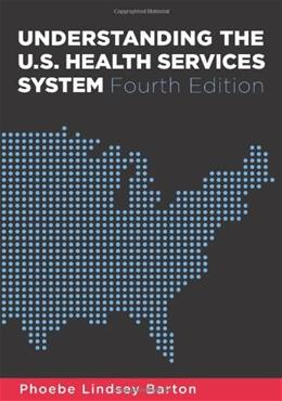 Understanding the U.S. Health Services System, Fourth Edition 4 9781567933383