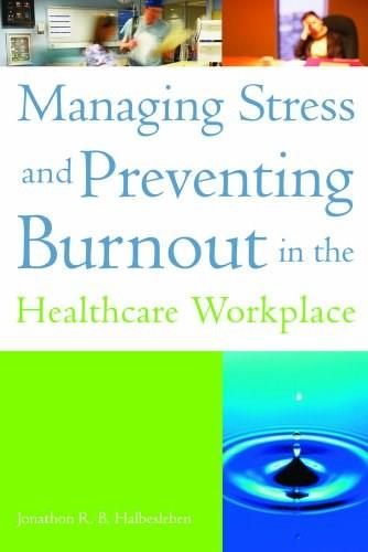 Managing Stress and Preventing Burnout in the Healthcare Workplace, by Halbesleben 9781567933437
